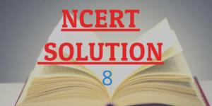 NCERT SOLUTION 8